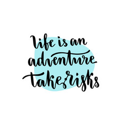 Life is an adventure take risks - handwritten vector