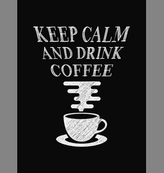 quote coffee poster keep calm and drink coffee vector image vector image