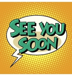 See you soon comic bubble retro text vector