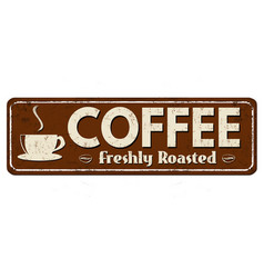 Coffee freshly roasted vintage rusty metal sign vector