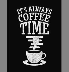 Quote coffee poster its always coffee time chalk vector