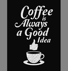 Quote coffee poster coffee is always a good idea vector