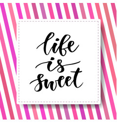 hand drawn lettering life is sweet motivational vector image