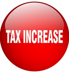 Tax increase red round gel isolated push button vector