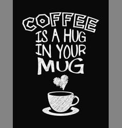 quote coffee poster coffee is a hug in your mug vector image vector image