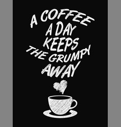 Quote coffee poster a coffee a day keeps the vector
