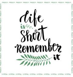Life is short remember it conceptual motivational vector