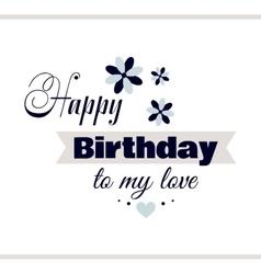 Happy birthday to my love vector