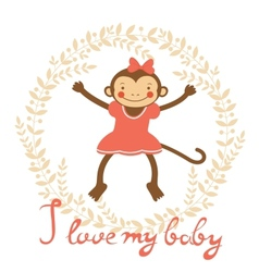 I love my baby card with cute monekey girl vector image