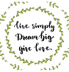 Live simply dream big give love inspirational vector