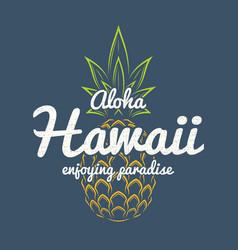 hawaii enjoying paradise tee print with pineapple vector image