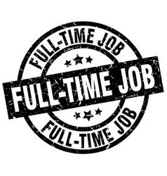 full-time job round grunge black stamp vector image vector image