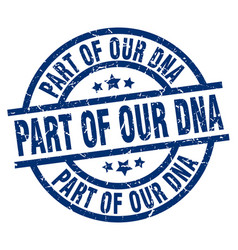Part of our dna blue round grunge stamp vector