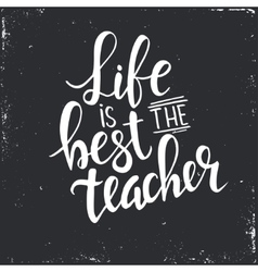 Life is the best teacher hand drawn typography vector