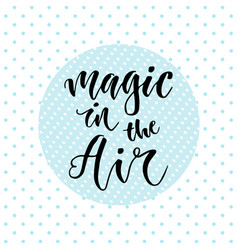 Hand drawn lettering magic in the air vector