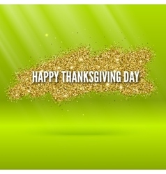 Happy thanksgiving day greeting card with glitter vector image vector image