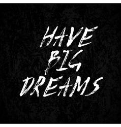 Have big dreams vector