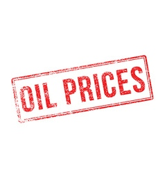 Oil prices red rubber stamp on white vector