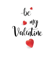 Be my Valentine calligraphy realistic strawberry vector image vector image