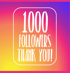 1000 followers thank you 1 thousand followers vector