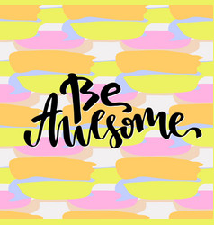 Be awesome inspirational and motivational vector