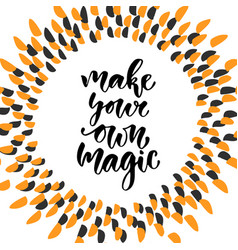 hand drawn lettering make your own magic vector image