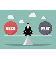 Businessman balancing between need and want vector
