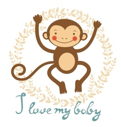 I love my baby card with cute monekey vector image