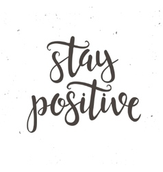 Stay positive hand drawn typography poster vector