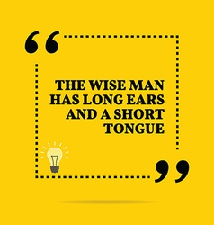 Inspirational motivational quote the wise man has vector