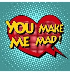 You make me mad comic bubble retro text vector