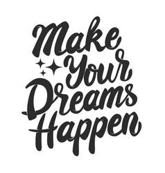 Make your dreams happen hand drawn lettering vector