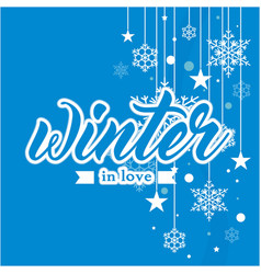 Winter in love snowflake star blue background vect vector