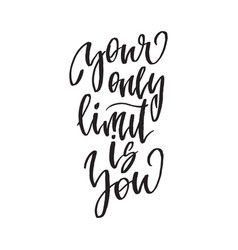 inspirational quote your only limit is you hand vector image