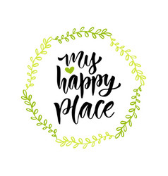 my happy place hand drawn lettering can be used vector image vector image