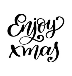 enjoy xmas inspirational christmas quote about vector image vector image