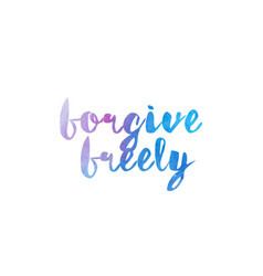 Forgive freely watercolor hand written text vector