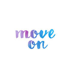 Move on watercolor hand written text positive vector