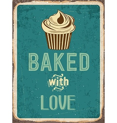 Retro metal sign cupcakes - baked with love vector