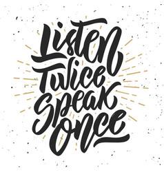 Listen twice speak once hand drawn lettering vector