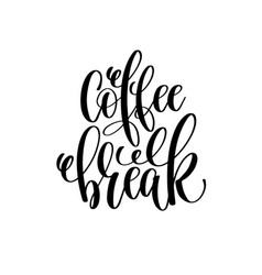 coffee break hand lettering inscription positive vector image