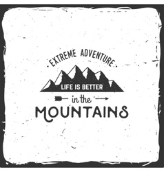 Life is better in the mountains vector image vector image