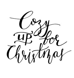 cozy up for christmas hand lettering signature vector image