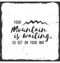Your mountain is waiting so get on your way vector image