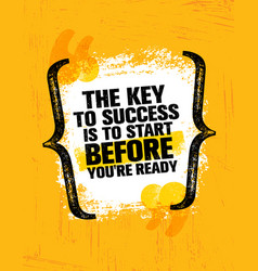 The key to success is to start before youre ready vector