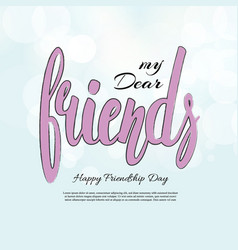 My dear friend phrase hand drawn lettering brush vector