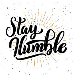 Stay humble hand drawn motivation lettering quote vector