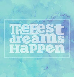 Inspirational quote the best dreams happen on vector