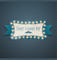 Fathers day realistic illuminated frame banner vector