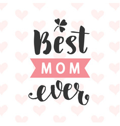 best mom ever typography poster vector image vector image